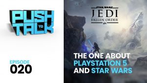 20 300x169 - Push to Talk: Episode 020 - The One About PlayStation 5 and Star Wars