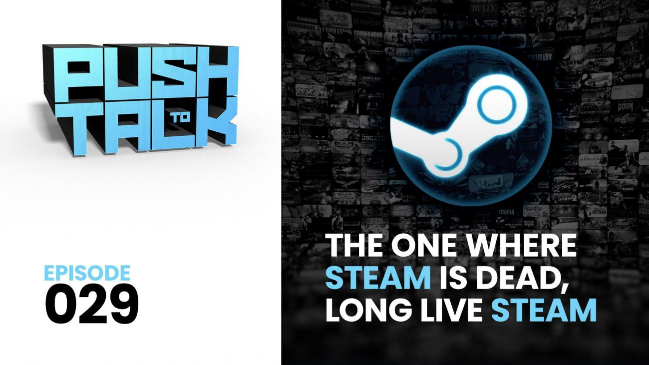 ep029 youtube 1300x731 - Push to Talk: Episode 029 - The One Where Steam is Dead, Long Live Steam